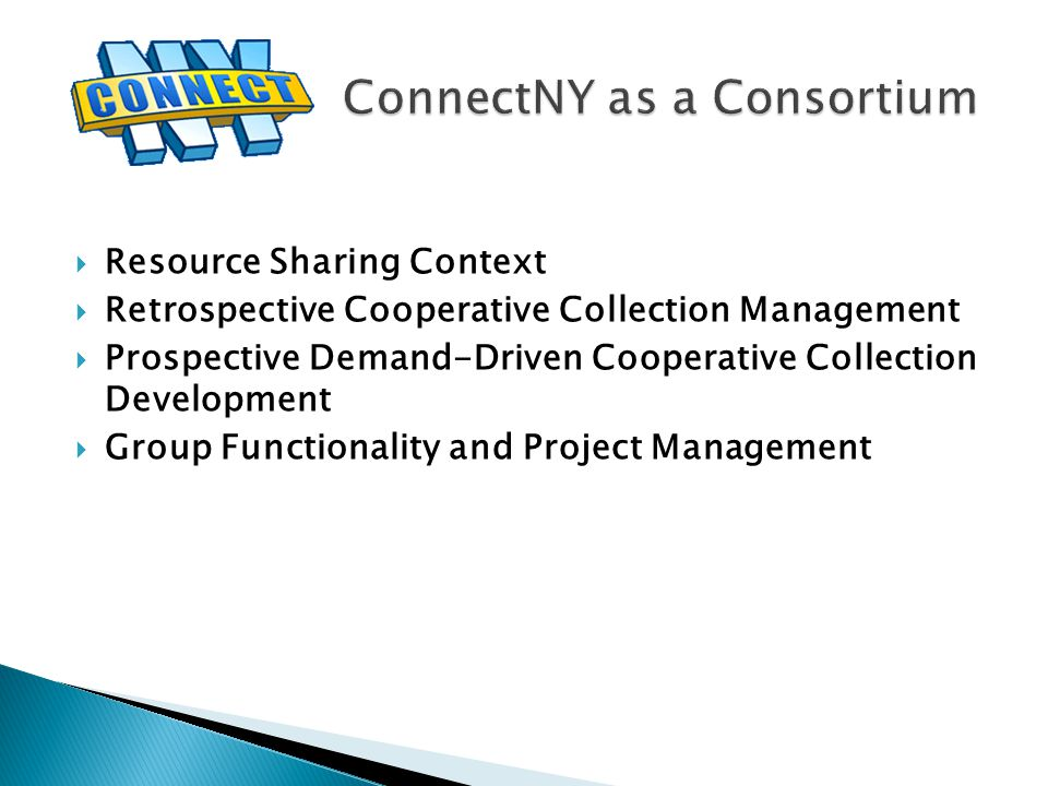  Resource Sharing Context  Retrospective Cooperative Collection Management  Prospective Demand-Driven Cooperative Collection Development  Group Functionality and Project Management