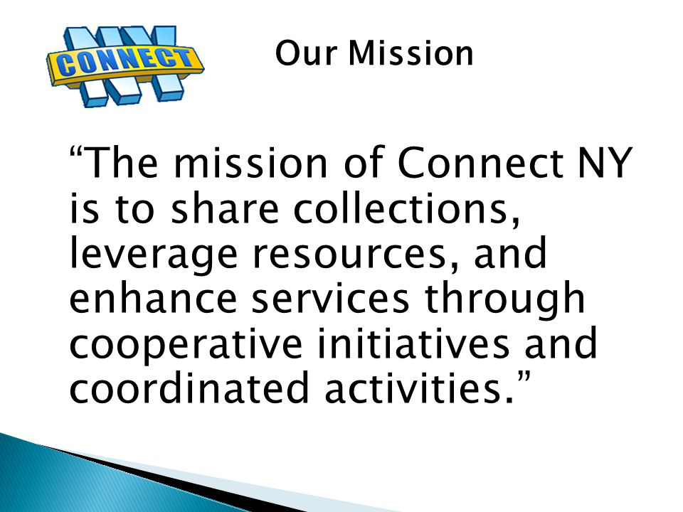 The mission of Connect NY is to share collections, leverage resources, and enhance services through cooperative initiatives and coordinated activities. Our Mission