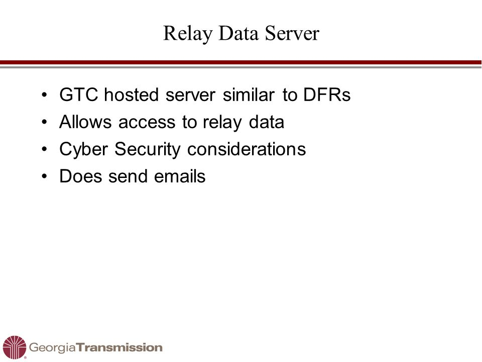 Relay Data Server GTC hosted server similar to DFRs Allows access to relay data Cyber Security considerations Does send emails