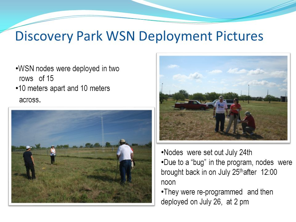 Discovery Park WSN Deployment Pictures WSN nodes were deployed in two rows of 15 10 meters apart and 10 meters across.