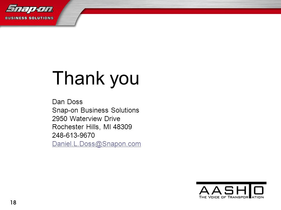18 Thank you Dan Doss Snap-on Business Solutions 2950 Waterview Drive Rochester Hills, MI 48309 248-613-9670 Daniel.L.Doss@Snapon.com