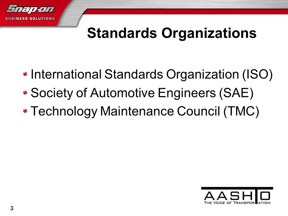 Standards Organizations International Standards Organization (ISO) Society of Automotive Engineers (SAE) Technology Maintenance Council (TMC) 3