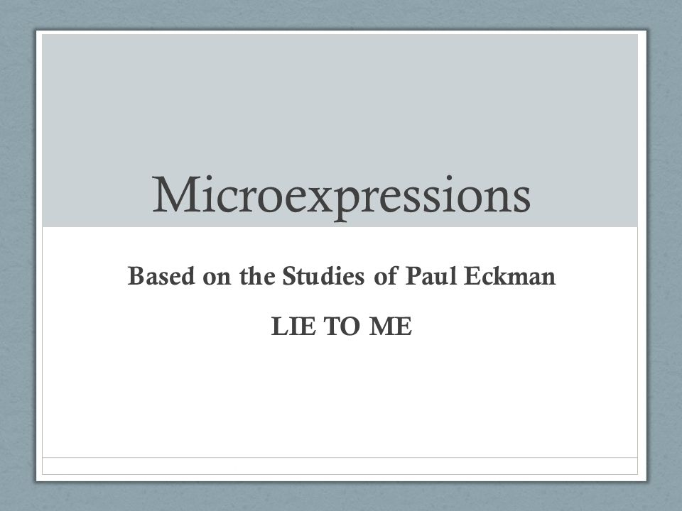 Microexpressions Based on the Studies of Paul Eckman LIE TO ME