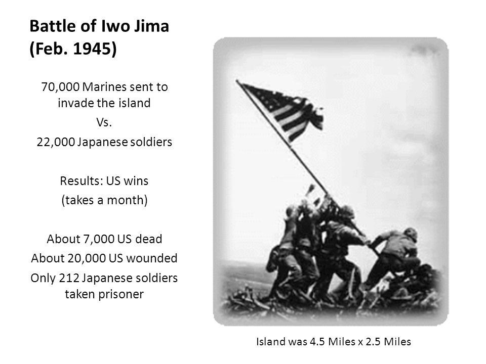 Battle of Iwo Jima (Feb.1945) 70,000 Marines sent to invade the island Vs.