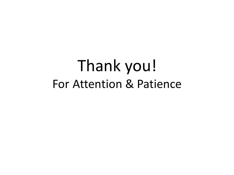 Thank you! For Attention & Patience