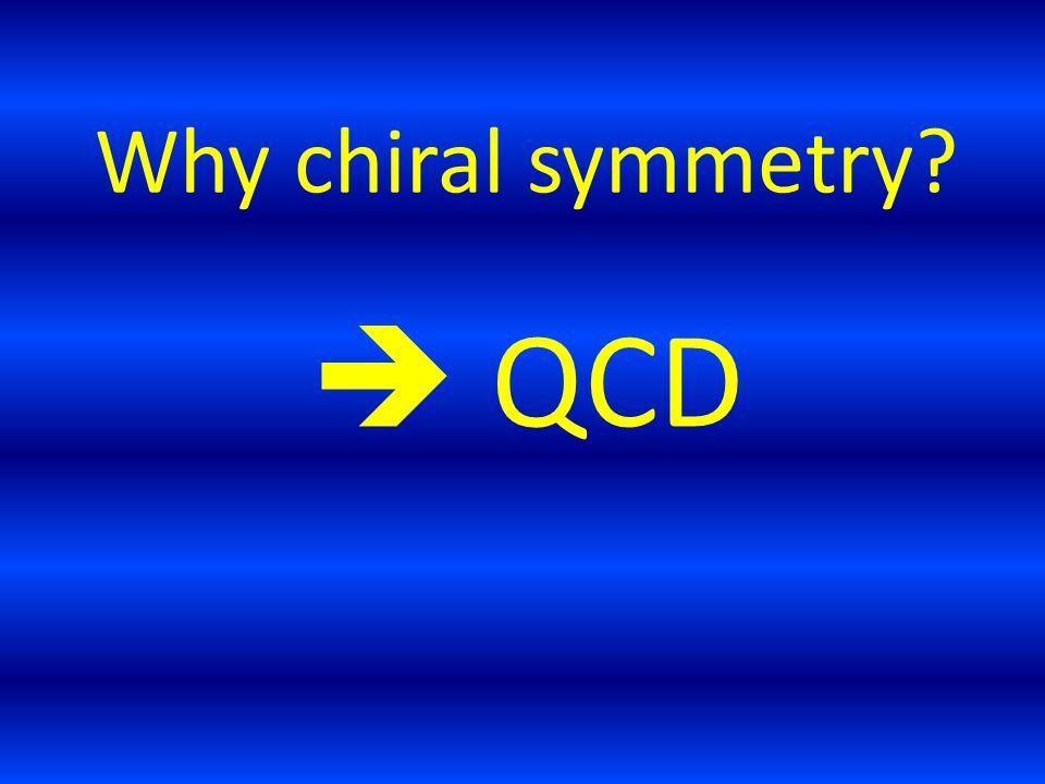 Why chiral symmetry  QCD