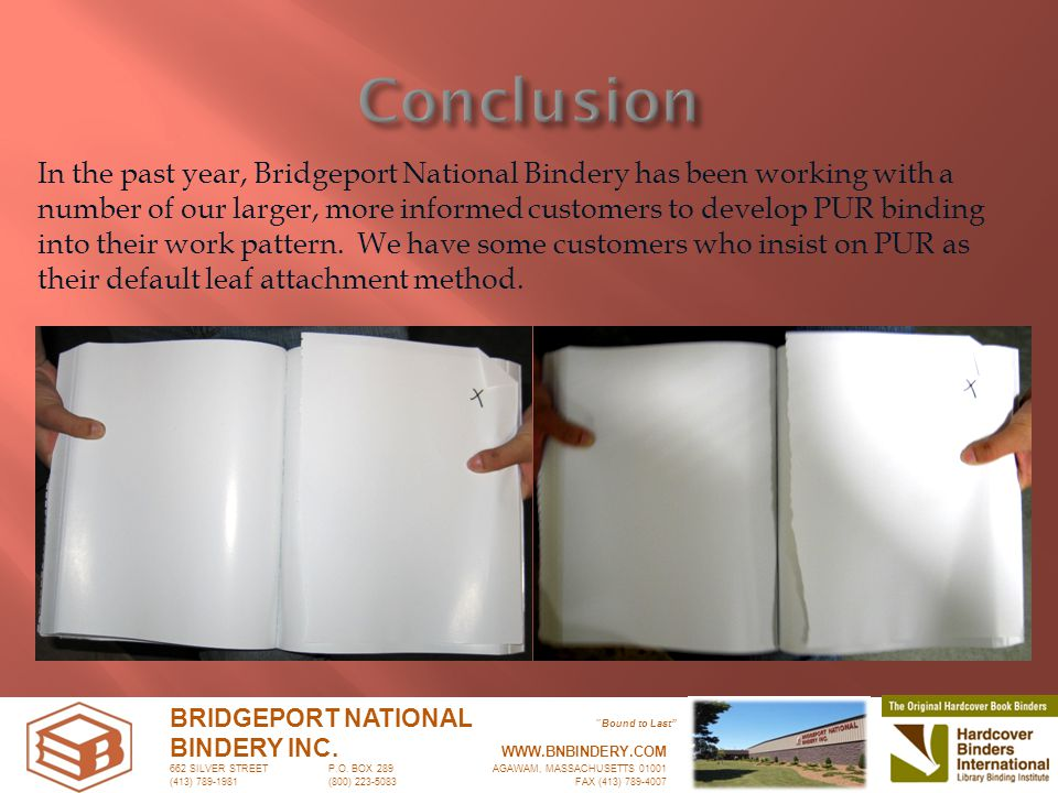 In the past year, Bridgeport National Bindery has been working with a number of our larger, more informed customers to develop PUR binding into their work pattern.