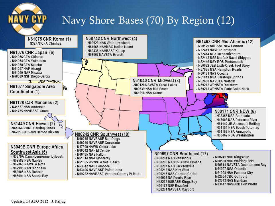 N61075 CNR Korea (1) - N32778 CFA Chinhae N61128 CJR Marianas (2) - N41557 NSA Andersen - N61755 NAVBASE Guam N61449 CNR Hawaii (2) - N61064 PMRF Barking Sands - N62813 JB Pearl Harbor Hickam N3049B CNR Europe Africa Southwest Asia (6) - N3379A Camp Lemonnier Djibouti - N62588 NSA Naples - N62863 NAVSTA Rota - N62995 NAS Sigonella - N63005 NSA Bahrain - N66691 NSA Souda Bay N68742 CNR Northwest (4) - N00620 NAS Whidbey Island - N61066 NAVMAG Indian Island - N68436 NAVBASE Kitsap - N68967 NAVSTA Everett N00242 CNR Southwest (10) - N00245 NAVBASE San Diego - N00246 NAVBASE Coronado - N47609 NAWS China Lake - N60042 NAF El Centro - N60495 NAS Fallon - N61014 NSA Monterey - N61065 WPNSTA Seal Beach - N63042 NAS Lemoore - N63406 NAVBASE Point Loma - N69232 NAVBASE Ventura County Pt Mugu N00171 CNR NDW (6) - N33355 NSA Bethesda - N47608 NAS Patuxent River - N61142 JB Anacostia Bolling - N61151 NSA South Potomac - N61152 NSA Annapolis - N68469 NSA Washington N61040 CNR Midwest (3) -N00128 NAVSTA Great Lakes - N00639 NSA Mid South - N61018 NSA Crane N61463 CNR Mid-Atlantic (12) - N00129 SUBASE New London - N32411 NAVSTA Newport - N32414 NSA Mechanicsburg - N32443 NSS Norfolk Naval Shipyard - N32446 NSY BOS Portsmouth - N50092 JEB Little Creek-Fort Story - N57095 NSA Hampton Roads - N60191 NAS Oceana - N61011 NSA Saratoga Springs - N62688 NAVSTA Norfolk - N69212 WPNSTA Yorktown - N69213 WPNSTA Earle Colts Neck N09697 CNR Southeast (17) - N00204 NAS Pensacola - N00206 NAS/JRB New Orleans - N00207 NAS Jacksonville - N00213 NAS Key West - N00216 NAS Corpus Christi - N40003 NA Puerto Rico - N42237 SUBASE Kings Bay - N50173 NSF Beaufort - N60201 NAVSTA Mayport - N60241 NAS Kingsville - N60508 NAS Whiting Field - N60514 NAVSTA Guantanamo Bay - N61007 NSA Orlando - N61008 NSA Panama City - N62604 CBC Gulfport - N63043 NAS Meridian - N83447 NAS/JRB Fort Worth Updated 14 AUG 2012 - J.