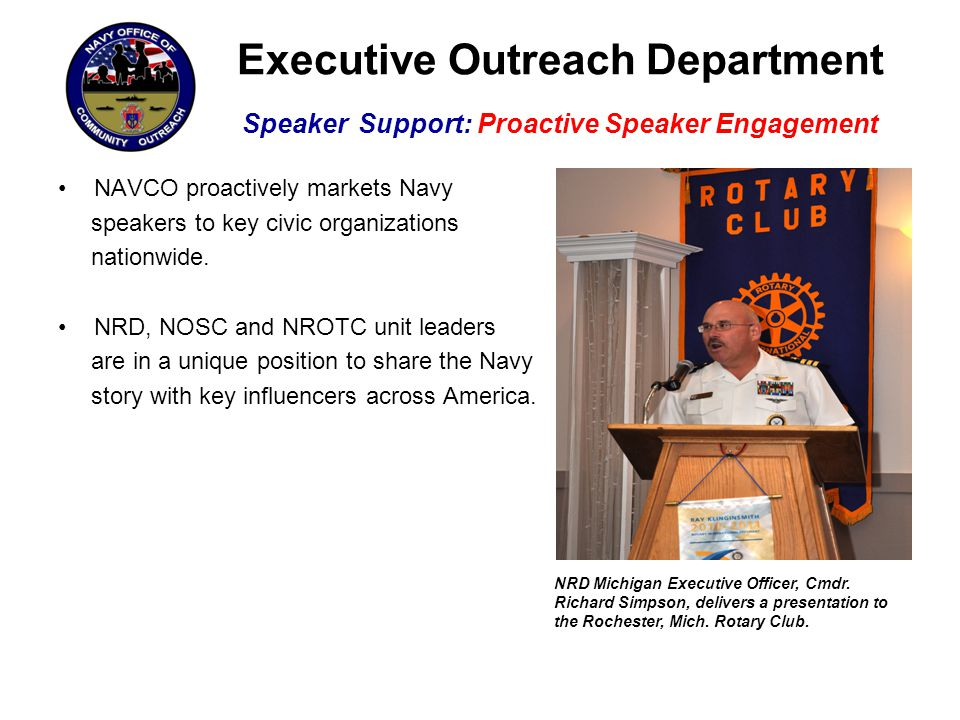 Executive Outreach Department Speaker Support: Proactive Speaker Engagement NAVCO proactively markets Navy speakers to key civic organizations nationw
