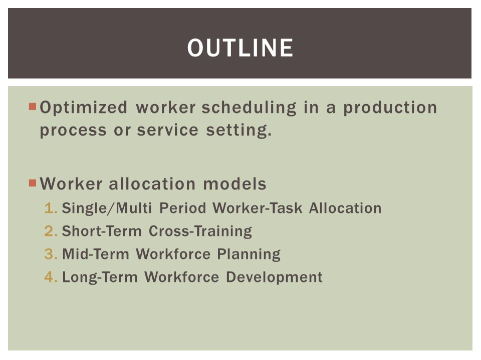  Other considerations for short-term worker allocation models:  Overtime assignments  Individual worker preferences  Factory rules and limitations  Reduction of operational gaps  Shift structures  Learning.