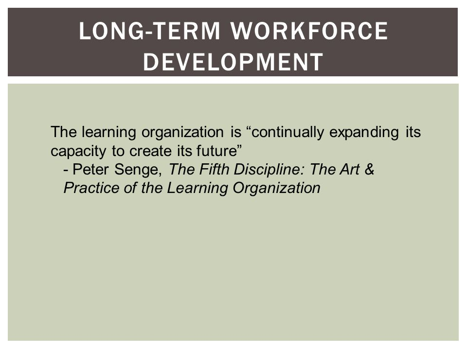"The learning organization is ""continually expanding its capacity to create its future"" - Peter Senge, The Fifth Discipline: The Art & Practice of the"