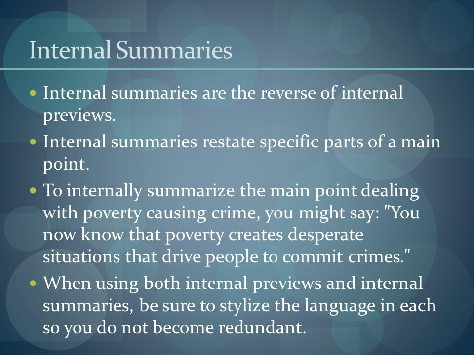 Internal Summaries Internal summaries are the reverse of internal previews. Internal summaries restate specific parts of a main point. To internally s