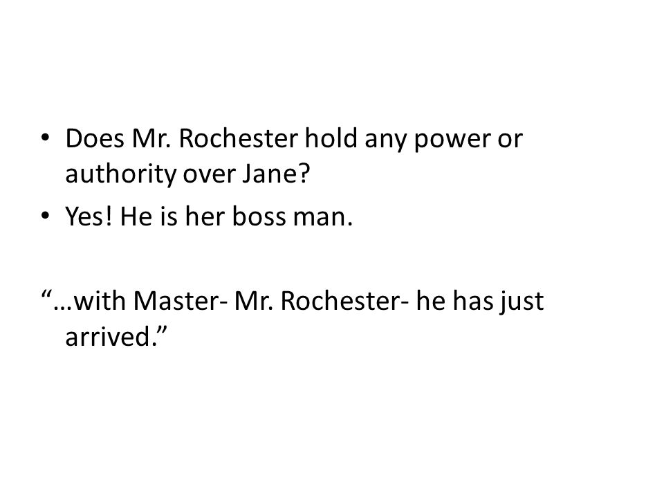 Does Mr. Rochester hold any power or authority over Jane.