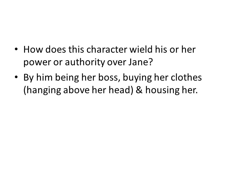 How does this character wield his or her power or authority over Jane.