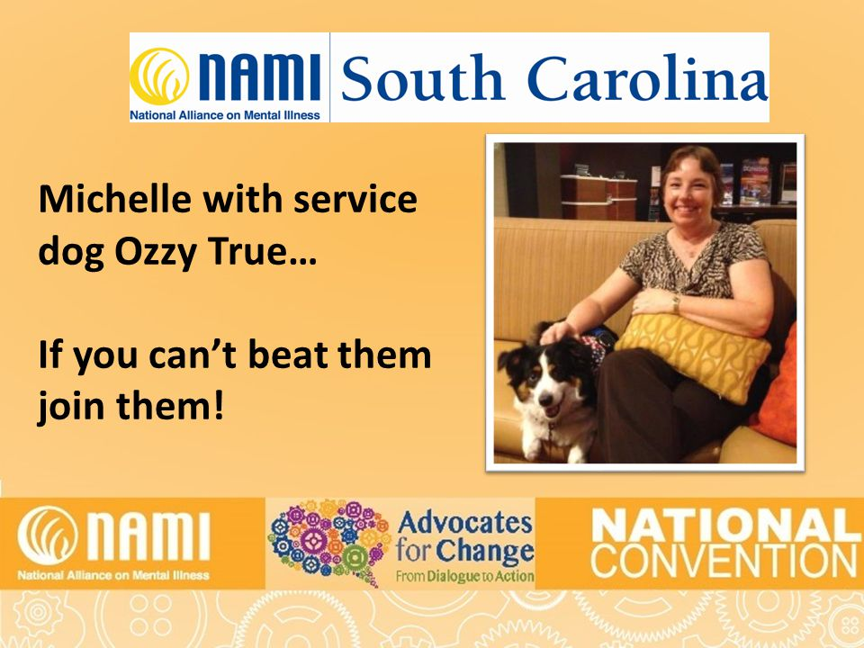 Title of Slide Michelle with service dog Ozzy True… If you can't beat them join them!