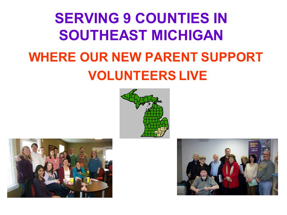 SERVING 9 COUNTIES IN SOUTHEAST MICHIGAN WHERE OUR NEW PARENT SUPPORT VOLUNTEERS LIVE