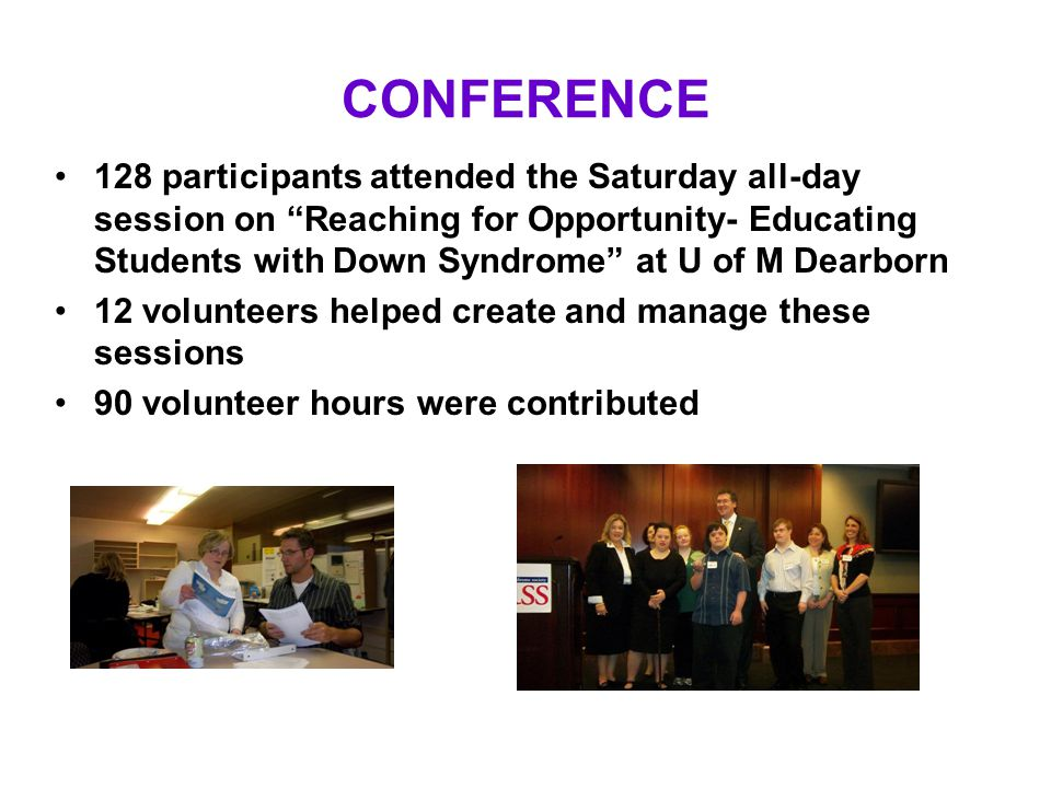 "CONFERENCE 128 participants attended the Saturday all-day session on ""Reaching for Opportunity- Educating Students with Down Syndrome"" at U of M Dearb"