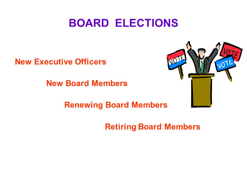 BOARD ELECTIONS New Executive Officers New Board Members Renewing Board Members Retiring Board Members