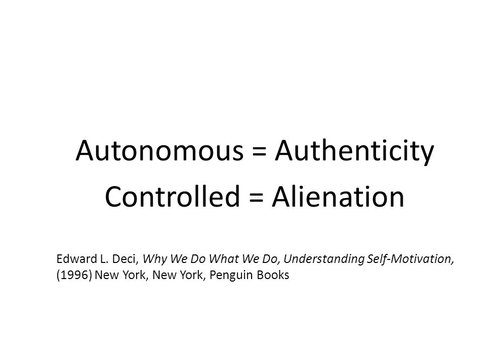Autonomous = Authenticity Controlled = Alienation Edward L.