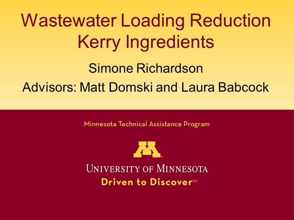 Wastewater Loading Reduction Kerry Ingredients Simone Richardson Advisors: Matt Domski and Laura Babcock