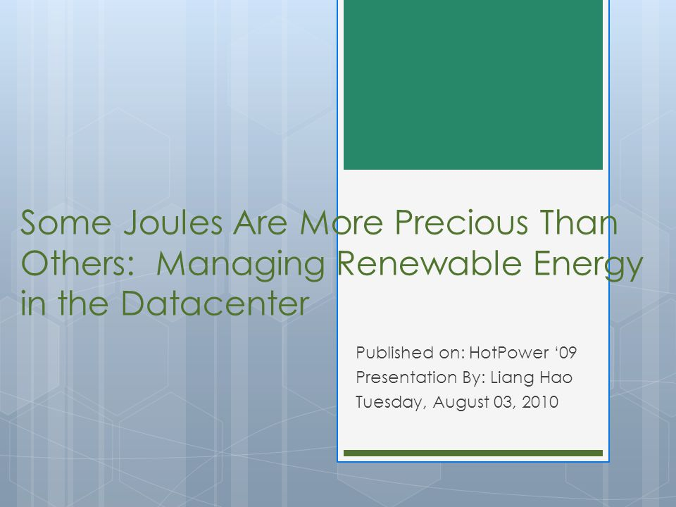 Some Joules Are More Precious Than Others: Managing Renewable Energy in the Datacenter Published on: HotPower '09 Presentation By: Liang Hao Tuesday,