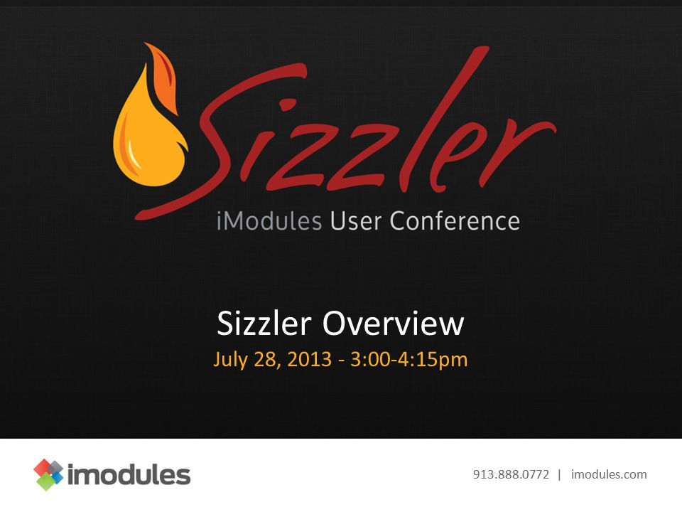 913.888.0772 | imodules.com Sizzler Overview July 28, 2013 - 3:00-4:15pm