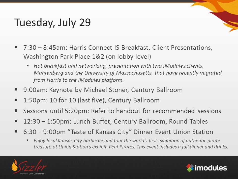 Tuesday, July 29  7:30 – 8:45am: Harris Connect IS Breakfast, Client Presentations, Washington Park Place 1&2 (on lobby level)  Hot breakfast and networking, presentation with two iModules clients, Muhlenberg and the University of Massachusetts, that have recently migrated from Harris to the iModules platform.
