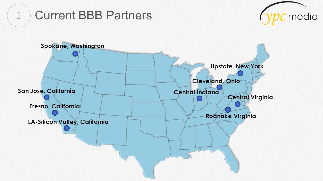 Current BBB Partners Upstate, New York Cleveland, Ohio Central Indiana Central Virginia Roanoke Virginia Spokane, Washington San Jose, California Fresno, California LA-Silicon Valley, California