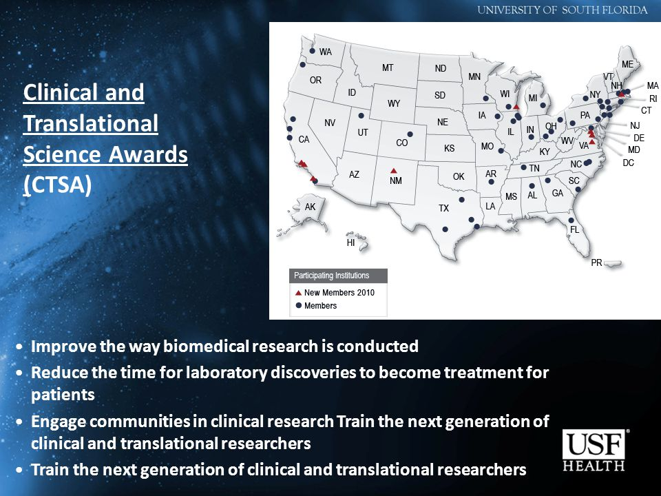 Improve the way biomedical research is conducted Reduce the time for laboratory discoveries to become treatment for patients Engage communities in clinical research Train the next generation of clinical and translational researchers Train the next generation of clinical and translational researchers Clinical and Translational Science Awards (CTSA)