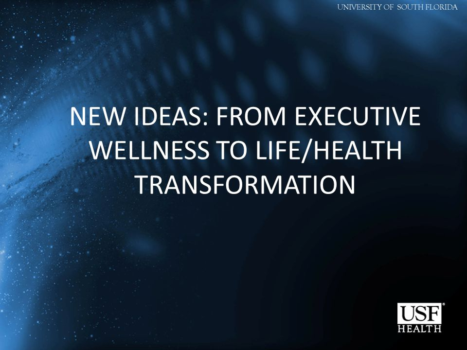 NEW IDEAS: FROM EXECUTIVE WELLNESS TO LIFE/HEALTH TRANSFORMATION
