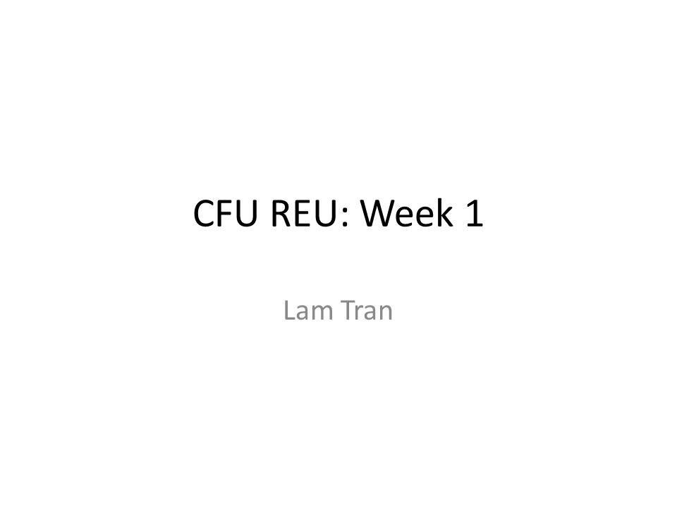 CFU REU: Week 1 Lam Tran