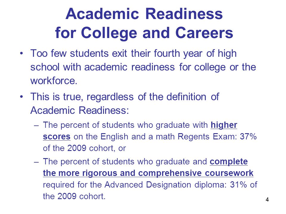 44 Academic Readiness for College and Careers Too few students exit their fourth year of high school with academic readiness for college or the workforce.