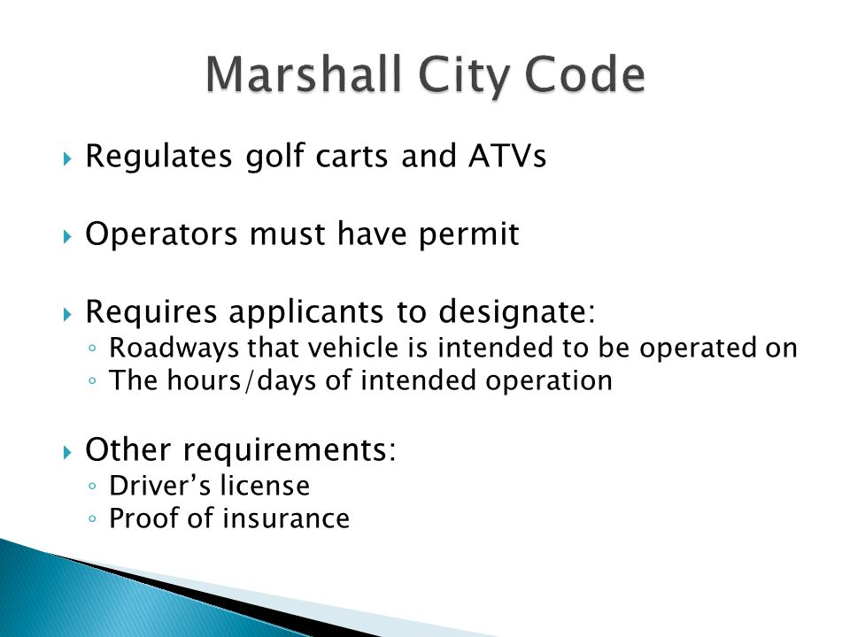  Regulates golf carts and ATVs  Operators must have permit  Requires applicants to designate: ◦ Roadways that vehicle is intended to be operated on