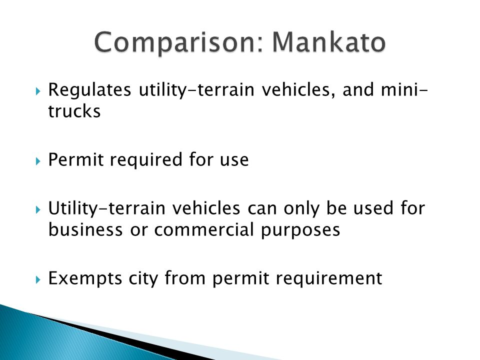  Requirements for permit: ◦ Driver's license or reason why the applicant does not have a current driver's license ◦ The nature of any physical handicap ◦ Proof of insurance ◦ Must be 18 years old  Specifies equipment requirements for UTVs and mini-trucks
