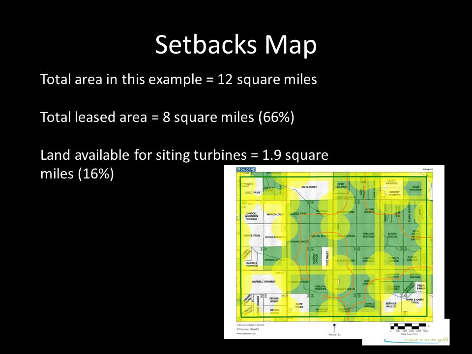 Setbacks Map Total area in this example = 12 square miles Total leased area = 8 square miles (66%) Land available for siting turbines = 1.9 square miles (16%)