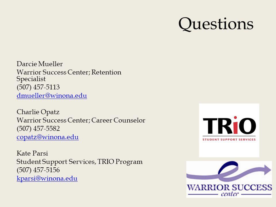 Questions Darcie Mueller Warrior Success Center; Retention Specialist (507) 457-5113 dmueller@winona.edu Charlie Opatz Warrior Success Center; Career