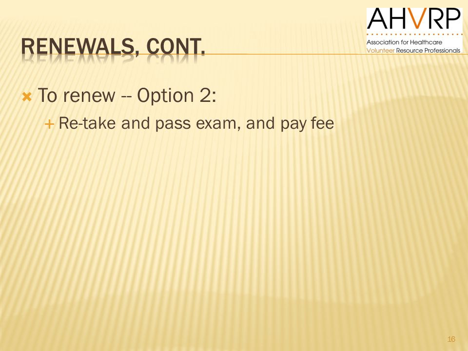  To renew -- Option 2:  Re-take and pass exam, and pay fee 16