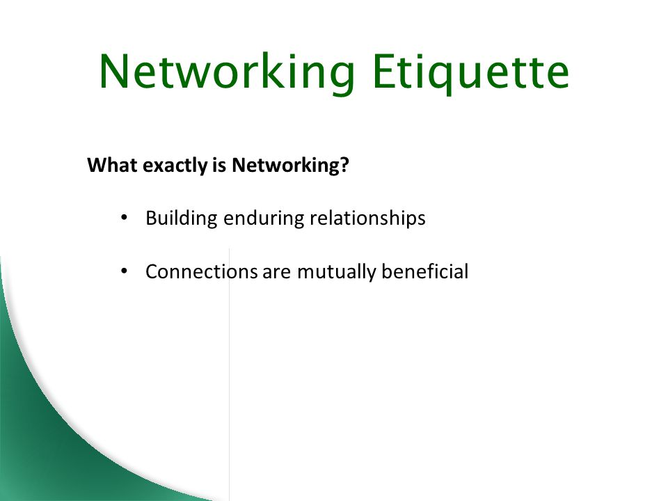 Networking Etiquette What exactly is Networking.