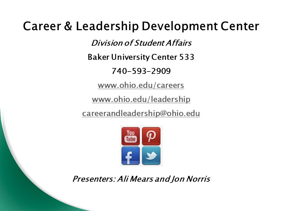 Career & Leadership Development Center Division of Student Affairs Baker University Center 533 740-593-2909 www.ohio.edu/careers www.ohio.edu/leadership careerandleadership@ohio.edu Presenters: Ali Mears and Jon Norris