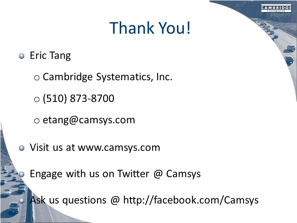 Thank You. Eric Tang o Cambridge Systematics, Inc.