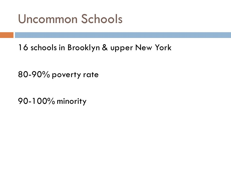 Uncommon Schools 16 schools in Brooklyn & upper New York 80-90% poverty rate 90-100% minority