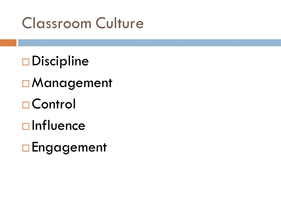 Classroom Culture  Discipline  Management  Control  Influence  Engagement