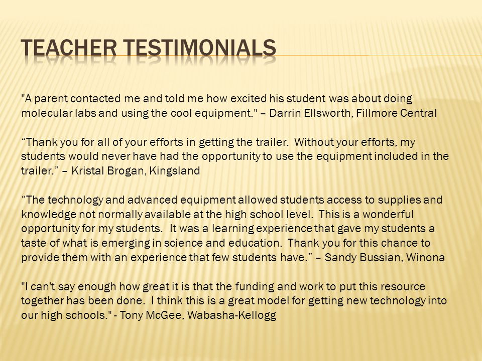 A parent contacted me and told me how excited his student was about doing molecular labs and using the cool equipment. – Darrin Ellsworth, Fillmore Central Thank you for all of your efforts in getting the trailer.