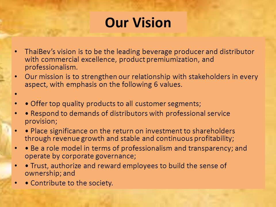 ThaiBev's vision is to be the leading beverage producer and distributor with commercial excellence, product premiumization, and professionalism.