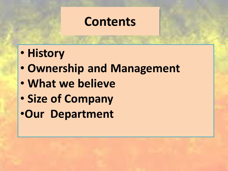 Contents History Ownership and Management What we believe Size of Company Our Department
