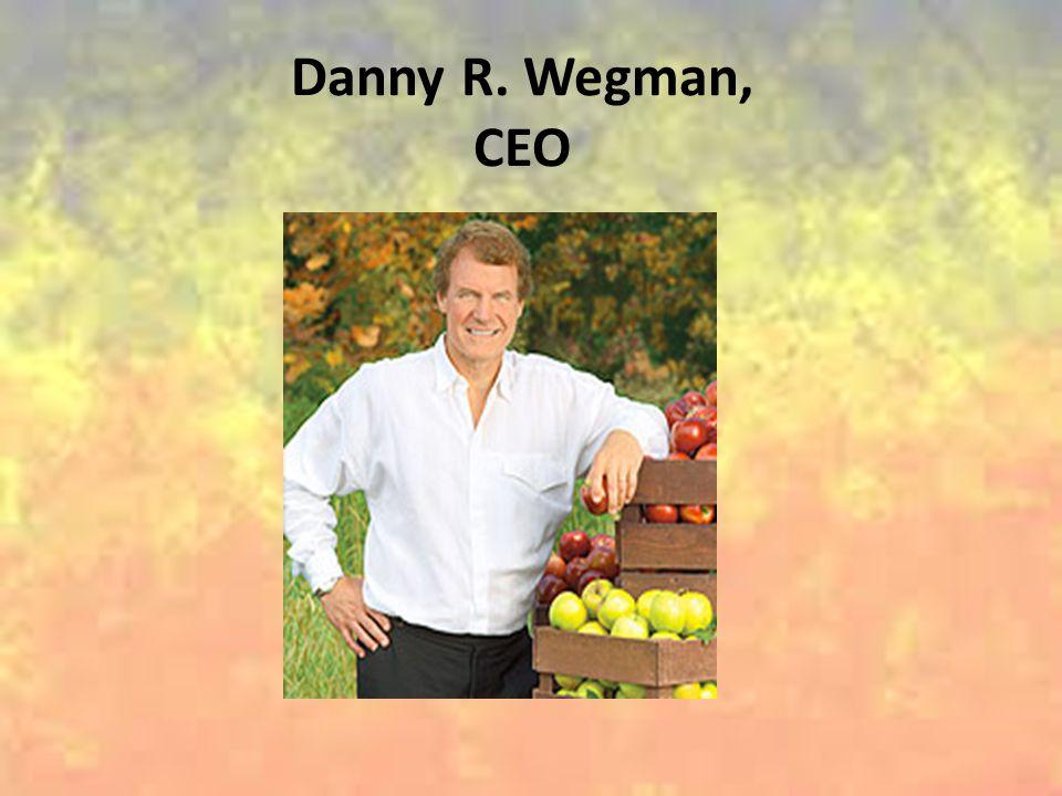 Danny R. Wegman, CEO