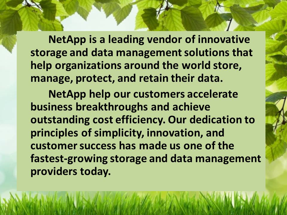NetApp is a leading vendor of innovative storage and data management solutions that help organizations around the world store, manage, protect, and retain their data.