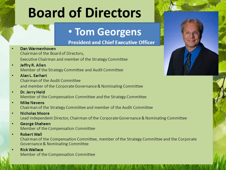 Board of Directors Dan Warmenhoven Chairman of the Board of Directors, Executive Chairman and member of the Strategy Committee Jeffry R.