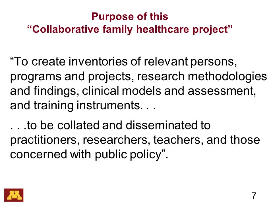 Purpose of this Collaborative family healthcare project To create inventories of relevant persons, programs and projects, research methodologies and findings, clinical models and assessment, and training instruments......to be collated and disseminated to practitioners, researchers, teachers, and those concerned with public policy .
