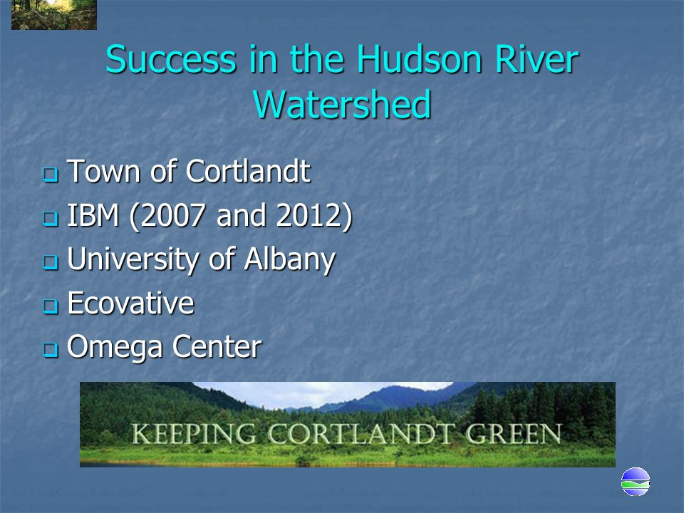  Town of Cortlandt  IBM (2007 and 2012)  University of Albany  Ecovative  Omega Center Success in the Hudson River Watershed